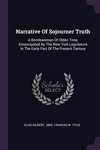Narrative Of Sojourner Truth: A Bondswoman Of Olden Time, Emancipated By The New York Legislature In The Early Part Of The Present Century