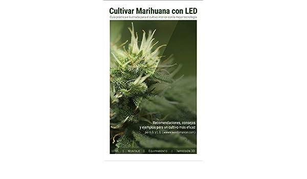 Amazon.com: Cultivar Marihuana con LED: Una completa guía práctica para cultivo de interior. Incluye recomendaciones de los mejores LEDs y el mejor ...