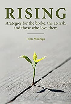 Rising: Strategies for the Broke, the At-Risk, and Those Who Love Them by [Madriga, Joon]