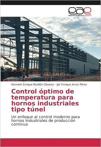Control óptimo de temperatura para hornos industriales tipo túnel: Un enfoque al control moderno para hornos Industriales de producción continua: Amazon.es: ...