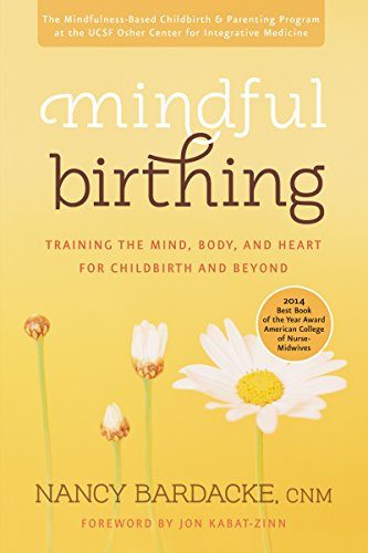 Mindful Birthing: Training the Mind, Body, and Heart for Childbirth and Beyond