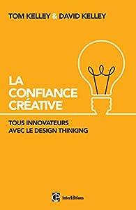 La Confiance Créative - Tous innovateurs avec le Design Thinking par Tom Kelley