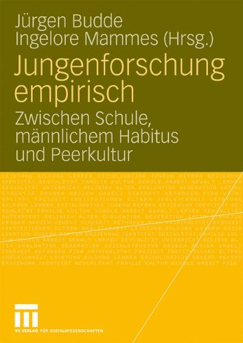 Jungenforschung Empirisch: Zwischen Schule, männlichem Habitus und Peerkultur (German and English Edition)