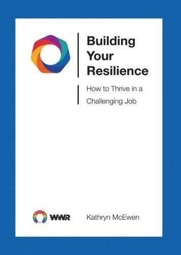 Building Your Resilience: How to Thrive in a Challenging Job PDF