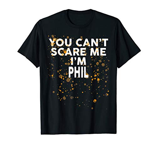 You Can't Scare Me I'm PHIL T-Shirt Halloween Shirt