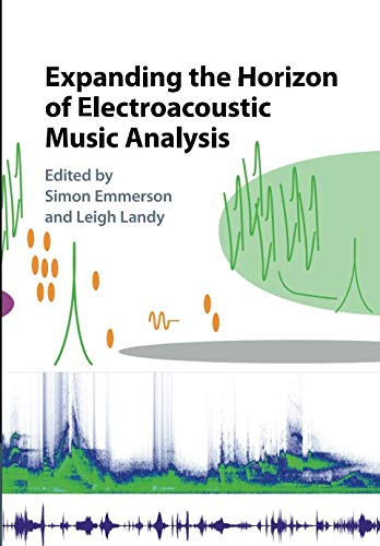 (Expanding the Horizon of Electroacoustic Music Analysis)
