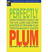 [( Perfectly Plum: Unauthorized Essays on the Life, Loves, and Other Disasters of Stephanie Plum, Trenton Bounty Hunter )] [by: Leah Wilson] [Jun-2007]