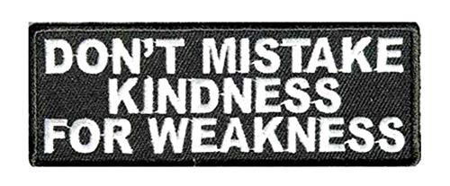Don't Mistake Kindness for Weakness Patch Embroidered Iron-on or Sew-on Tactical Patriotism Inspirational Sayings Text Words Humor Comedy Funny Quote Emblem Badge DIY Appliques Application]()