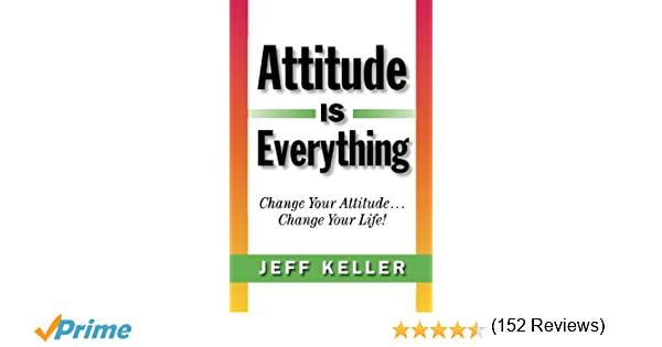 Attitude is everything change your attitude change your life attitude is everything change your attitude change your life jeff keller 9780979041037 amazon books fandeluxe Image collections