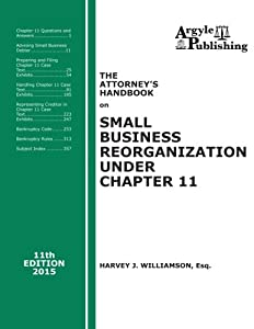 The Attorney's Handbook on Small Business Reorganization Under Chapter 11: 11th Edition, 2015 from Argyle Publishing Company