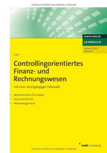 Controllingorientiertes Finanz- und Rechnungswesen: Mit einer durchgängigen Fallstudie.Jahresabschluss & Analyse. Finanzwirtschaft. Wertmanagement.