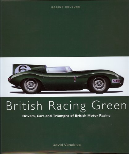 BRITISH RACING GREEN: Drivers, Cars and Triumphs of British Motor Racing (Racing Colours) ebook