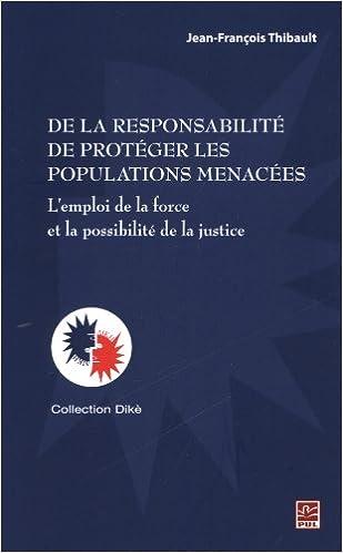 Livres De la responsabilité de protéger les populations menacées : L'emploi de la force et la possibilité de la justice pdf epub