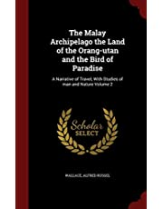 The Malay Archipelago the Land of the Orang-Utan and the Bird of Paradise: A Narrative of Travel, with Studies of Man and Nature Volume 2