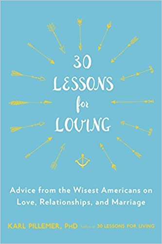 30 Lessons for Loving: Advice from the Wisest Americans on Love,  Relationships, and Marriage: Karl Pillemer Ph.D.: 9780147516534:  Amazon.com: Books