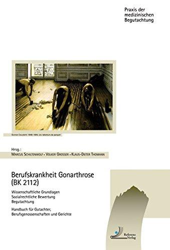 Berufskrankheit Gonarthrose (BK 2112): Wissenschaftliche Grundlagen Sozialrechtliche Bewertung Begutachtung  Handbuch für Gutachter, ... (Praxis der medizinischen Begutachtung)