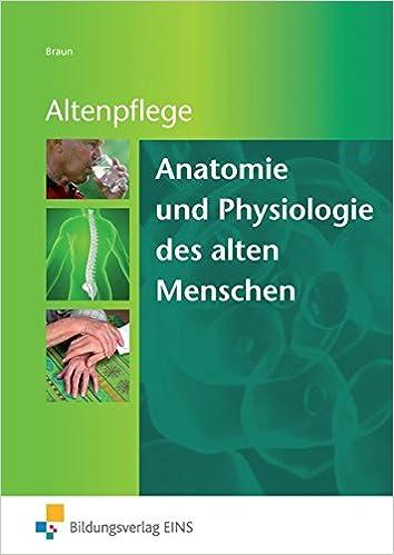 Anatomie und Physiologie des alten Menschen: Grundlagenwissen für ...