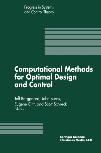 Computational Methods for Optimal Design and Control: Proceedings of the AFOSR Workshop on Optimal Design and Control Ar