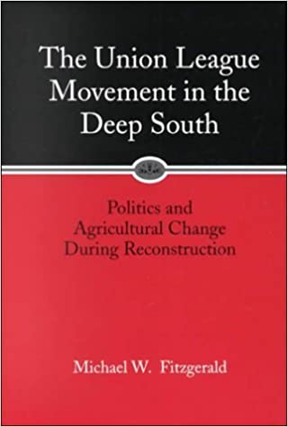 Book The Union League Movement in the Deep South: Politics and Agricultural Change During Reconstruction by Fitzgerald, Michael W.(October 1, 2000)