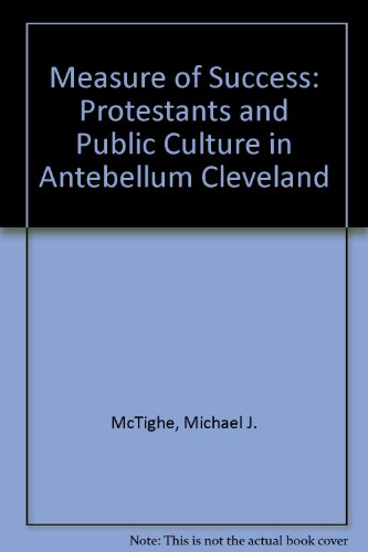 A Proportions of Success: Protestants and Public Culture in Antebellum Cleveland