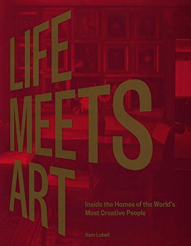Book Cover: Life Meets Art: Inside the Homes of the World's Most Creative People
