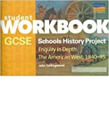 [( GCSE Schools History Project Enquiry in Depth: The American West, 1840-95 )] [by: John Collingwood] [Oct-2000]