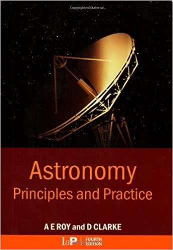 Astronomy: Principles and Practice, Fourth Edition (PBK) by A.E. Roy (2003-06-01)