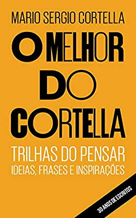O Melhor Do Cortella Trilhas Do Pensar Ideias Frases E Inspirações Portuguese Edition