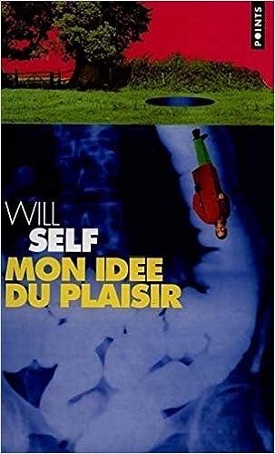 Amazon Fr Mon Idee Du Plaisir Conte Moral Self Will Livres