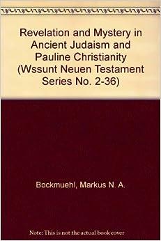 Revelation and Mystery in Ancient Judaism and Pauline Christianity (Wissenschaftliche Untersuchungen Zum Neuen Testament 2.Reihe)