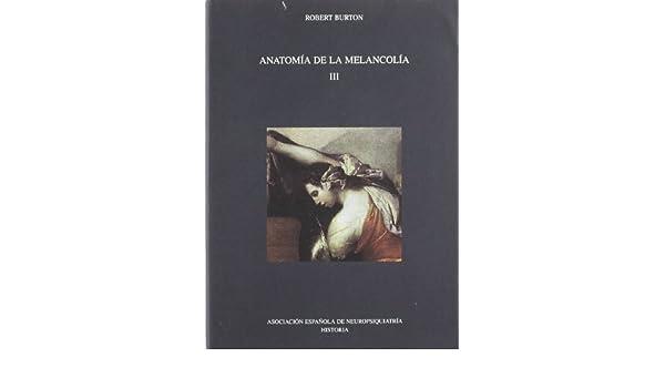 Anatomia de la melancolia III: Amazon.es: Robert Burton: Libros