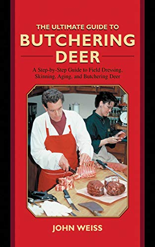 The Ultimate Guide to Butchering Deer: A Step-by-Step Guide to Field Dressing, Skinning, Aging, and Butchering Deer (Ultimate Guides) ()