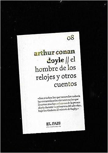 El hombre de los relojes y otros cuentos: Arthur Conan-Doyle: 9788498156928: Amazon.com: Books