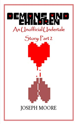 Demons and Children: An Unofficial Undertale Story: Part 2