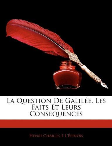 La Question de Galil E, Les Faits Et Leurs Cons Quences (French Edition)