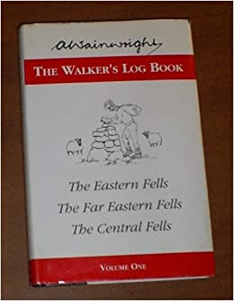 The Walker's Log Book: Volume 1:Covering the Eastern, the Far Eastern And the Central Fells: Covering