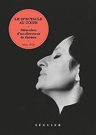 Le spectacle au coeur, mémoires d'un directeur de théatre par Marc Bélit