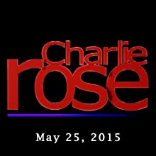 Charlie Rose: Neil deGrasse Tyson, May 25, 2015 Radio/TV Program by Charlie Rose Narrated by Charlie Rose