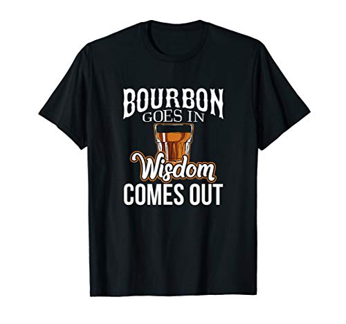 Bourbon Goes In, Wisdom Comes Out T-Shirt