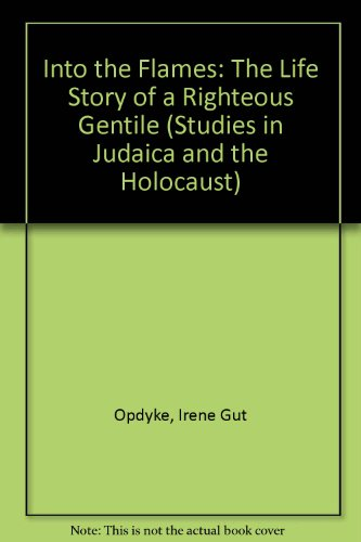 Books : Into the Flames: The Life Story of a Righteous Gentile (Studies in Judaica and the Holocaust)