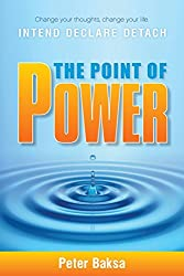 The Point of Power: Change your thoughts, Change your life. Intend, Declare, Detach. (Old English Edition)