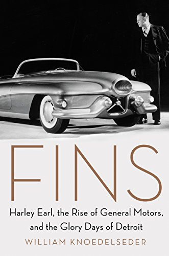 Fins: Harley Earl, the Rise of General Motors, and the Glory Days of Detroit - General Motors Chrysler