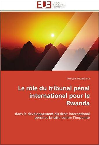 Télécharger en ligne Le rôle du tribunal pénal international pour le Rwanda: dans le développement du droit international pénal et la lutte contre l'impunité pdf