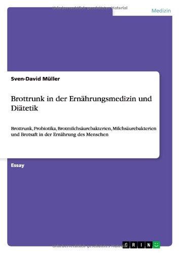 Brottrunk in der Ernährungsmedizin und Diätetik: Brottrunk, Probiotika, Brotmilchsäurebakterien, Milchsäurebakterien und Brotsaft in der Ernährung des Menschen