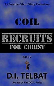 COIL Recruits (Christian Short Story Collections Book 2) by [Telbat, D.I.]