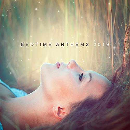 Bedtime Anthems 2019: Best New Age Soft Ambient Music for Evening Relax in Bed, Full Rest, Calming Down, De-stress & Sleep Peacefully All Night Long (Best Calming Music For Sleep)