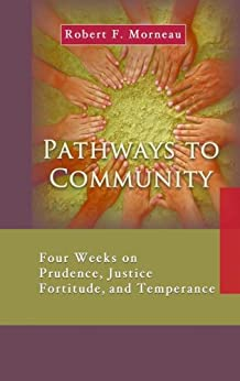 """Pathways to Community: Four Weeks on Prudence, Justice, Fortitude, and Temperance (7 x 4: A Meditation a Day for a Span of Four Weeks) (""""7x4"""") by [Robert F. Morneau]"""