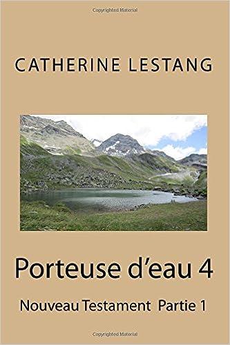 Livre gratuits en ligne Porteuse d'eau 4: Nouveau Testament Partie 1 pdf ebook
