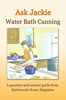 Ask Jackie: Water bath canning by [Clay-Atkinson, Jackie, Backwoods Home Magazine]