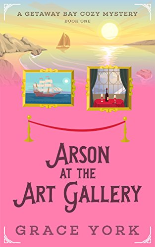 (Arson at the Art Gallery (Getaway Bay Cozy Mystery Series Book 1))